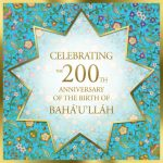 The Life of Bahá'u'lláh and His Upcoming Bicentenary